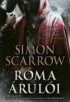 Simon Scarrow - Róma árulói - Egy vakmerő római kalandjai a hadseregben