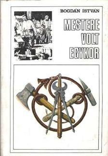 Bogdán István - Mestere volt egykor [antikvár]