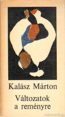 KALÁSZ MÁRTON - Változatok a reményre [antikvár]