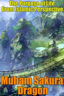 Dragon Muham Sakura - The Purpose of Life From Islamic Perspective [eKönyv: epub, mobi]