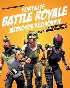 Kevin Pettman - Független és nem hivatalos Fortnite Battle Royale játékosok kézikönyve