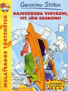 Geronimo Stilton - BAJUSZOKRA VIGYÁZNI,ITT JÖN EGERÓNI! - MULATSÁGOS TÖRTÉNETEK -