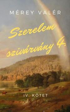 Valér Mérey - Szerelemszivárvány - IV. kötet [eKönyv: epub, mobi]