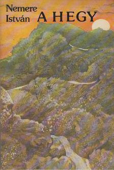 NEMERE ISTVÁN - A Hegy [antikvár]