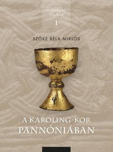 Szőke Béla Miklós - A Karoling-kor Pannóniában