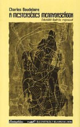 Charles Baudelaire - A mesterséges mennyországok - Felvidéki András rajzaival
