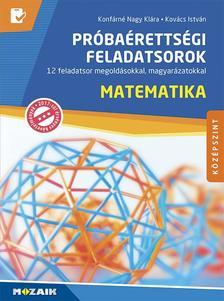 Konfárné Nagy Klára, Kovács István - MS-3163U Matematika próbaérettségi feladatsorok - Középszint - 12 feladatsor megoldásokkal, magyarázatokkal