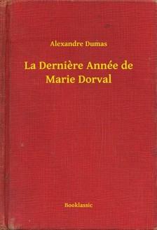 Alexandre DUMAS - La Derniere Année de Marie Dorval [eKönyv: epub, mobi]