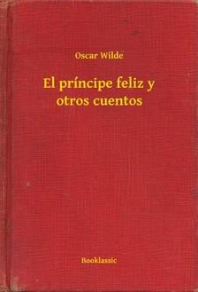 Oscar Wilde - El príncipe feliz y otros cuentos [eKönyv: epub, mobi]