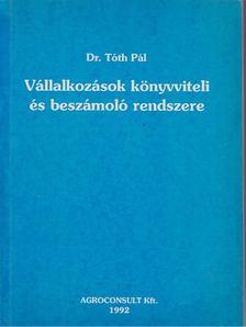 Tóth Pál - Vállalkozások könyvviteli és beszámoló rendszere [antikvár]
