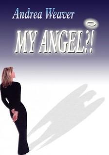 Andrea Weaver - My Angel?! [eKönyv: epub, mobi]
