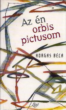 Horgas Béla - Az én orbis pictusom [antikvár]