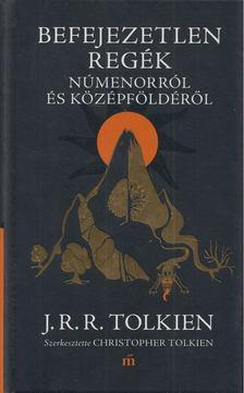 J. R. R. Tolkien - Befejezetlen regék Númenorról és Középföldéről [antikvár]