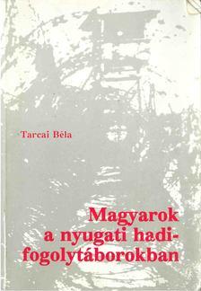 Tarcai Béla - Magyarok a nyugati hadifogolytáborokban [antikvár]