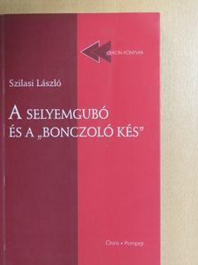 """Szilasi László - A selyemgubó és a """"bonczoló kés"""" [antikvár]"""