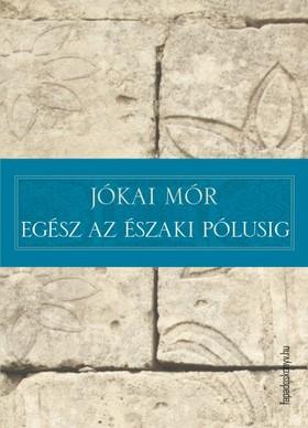 JÓKAI MÓR - Egész az északi pólusig [eKönyv: epub, mobi]
