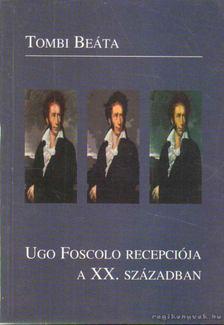 Tombi Beáta - Ugo Foscolo recepciója a XX. században [antikvár]