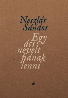 Neszlár Sándor - Egy ács nevelt fiának lenni [eKönyv: epub, mobi]