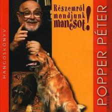 POPPER PÉTER - RÉSZEMRŐL MONDJUNK MANCSOT - HANGOSKÖNYV