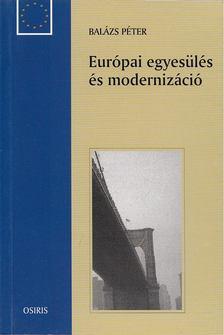 Balázs Péter - Európai egyesülés és modernizáció [antikvár]