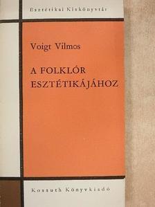 Voigt Vilmos - A folklór esztétikájához [antikvár]