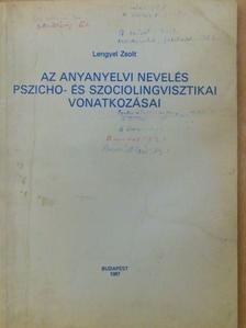 Lengyel Zsolt - Az anyanyelvi nevelés pszicho- és szociolingvisztikai vonatkozásai [antikvár]