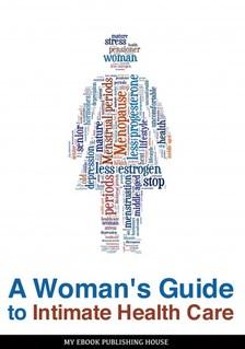 House My Ebook Publishing - A Woman's Guide to Intimate Health Care [eKönyv: epub, mobi]