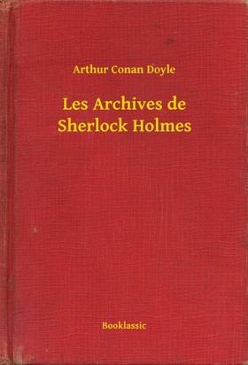 Arthur Conan Doyle - Les Archives de Sherlock Holmes [eKönyv: epub, mobi]