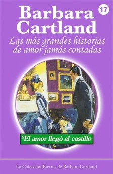 Barbara Cartland - El Amor Llega al Castillo [eKönyv: epub, mobi]