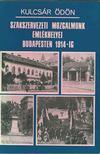 KULCSÁR ÖDÖN - Szakszervezeti mozgalmunk emlékhelyei Budapesten 1914-ig [antikvár]