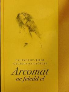 Gyurkovics Györgyi - Arcomat ne feledd el [antikvár]