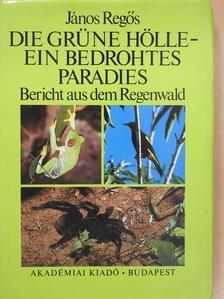 János Regős - Die Grüne Hölle - Ein bedrohtes Paradies (dedikált példány) [antikvár]