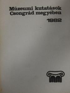 Antal Elemér - Múzeumi kutatások Csongrád megyében 1982 [antikvár]