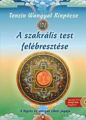 TENZIN WANGYAL RINPÓCSE - A szakrális test felébresztése - Ajándék magyar nyelvű DVD-vel