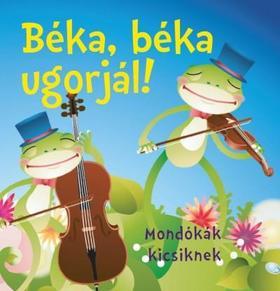 Bogos Katalin - Béka, béka ugorjál! - Mondókák kicsiknek