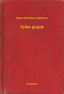 Hans Christian Andersen - Tylko grajek [eKönyv: epub, mobi]
