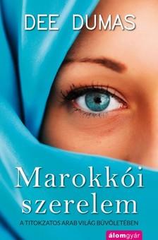 Dee Dumas - Marokkói szerelem - A titokzatos arab világ bűvöletében [eKönyv: epub, mobi]