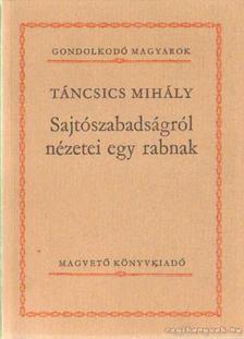 Táncsics Mihály - Sajtószabadságról nézetei egy rabnak [antikvár]