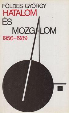 Földes György - Hatalom és mozgalom 1956-1989. [antikvár]