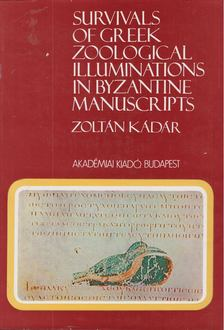 Kádár Zoltán - Survivals of Greek Zoological Illuminations in Byzantine Manuscripts [antikvár]