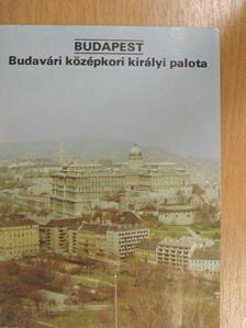 Magyar Károly - Budapest - Budavári középkori királyi palota [antikvár]