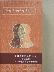 Nagy Koppány Zsolt - Jozefát úr, avagy a regénykedés [antikvár]