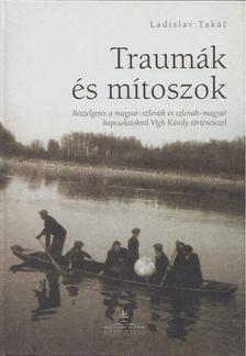 Ladislav Takac - Traumák és mítoszok [antikvár]