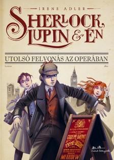 Irene Adler - Sherlock, Lupin és én 2. - Utolsó felvonás az Operában [eKönyv: epub, mobi]