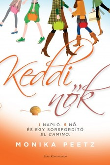 Monika Peetz - Keddi nők - 1 napló, 5 nő és egy sorsfordító El Camino  [eKönyv: epub, mobi]