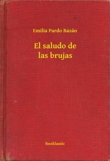Emilia Pardo Bazán - El saludo de las brujas [eKönyv: epub, mobi]