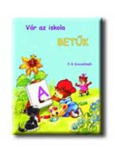 Radvány Zsuzsa - VÁR AZ ISKOLA - BETŰK 5-7 ÉVESEKNEK