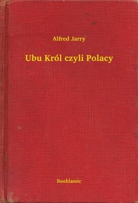 Alfred Jarry - Ubu Król czyli Polacy [eKönyv: epub, mobi]