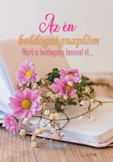 Lengyel Orsolya - Az én boldogságnaplóm (virágos borító)