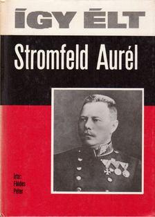 Földes Péter - Így élt Stromfeld Aurél [antikvár]